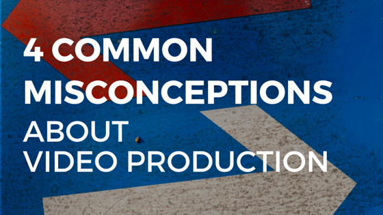 4-Common-Misconceptions-About-Video-Production